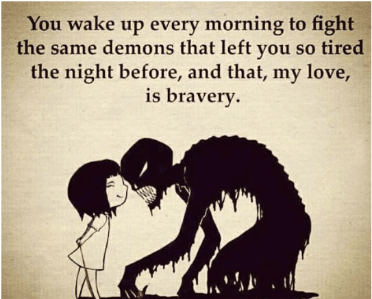 You wake up every morning to fight the same demons