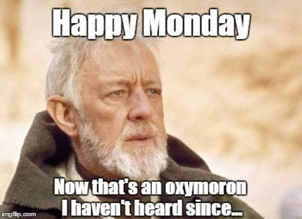 "An image of Obi Wan Kenobi with the text ""Happy Monday, now that's an oxymoron I haven't heard since..."""