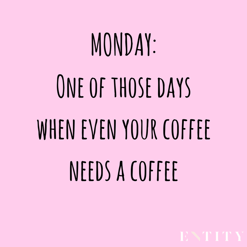 Monday: One of those days when even your coffee needs a coffee