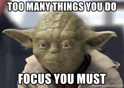 "A picture of Yoda with the text ""Too many things you do. Focus you must."""
